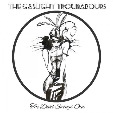 The Gaslight Troubadours The Devil Swings Out
